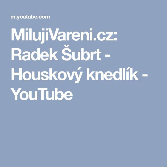 MilujiVareni.cz: Radek Šubrt - Houskový knedlík - YouTube