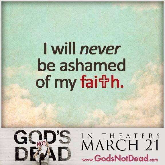 UNASHAMED! God's NOT dead. Soooooo want to see this movie!!!!!