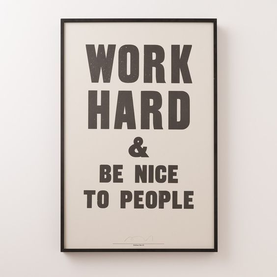 """Work hard and be nice to people."""