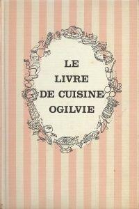 Le livre de cuisine Ogilvie – Boutique de Cuisine du Québec. com