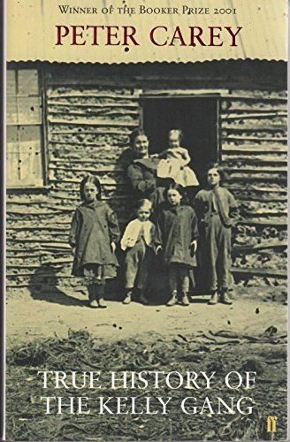 True History of the Kelly Gang: Amazon.co.uk: Peter Carey: 9780571209873: Books