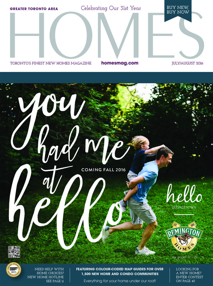 Find your new home and everything for it, in Toronto's largest, finest and original homebuyer guide, HOMES Magazine! Click the link or image below to read the July/Aug edition online at http://digital.homesmag.com/2016/July_August/?1 Cover featuring: #RemingtonHomes