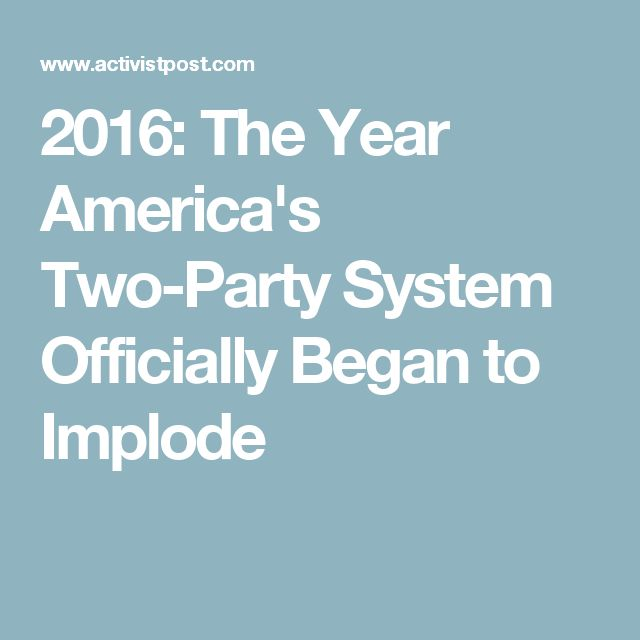 2016: The Year America's Two-Party System Officially Began to Implode
