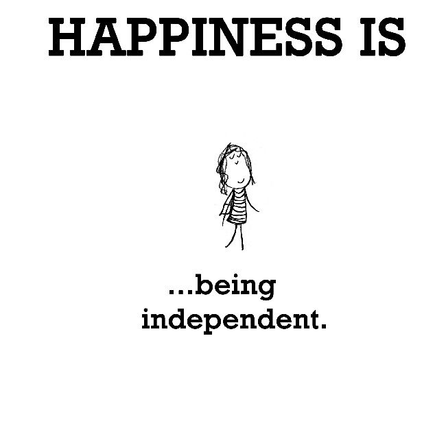 Happiness is being independent. Picture Quotes.