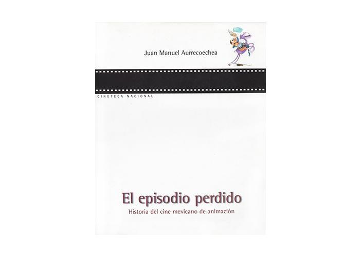 Cineteca Nacional: El episodio perdido. Historia del cine mexicano de animación - Kichink!