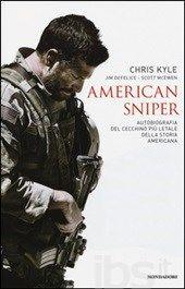 American sniper. Autobiografia del cecchino più letale della storia americana - Kyle Chris; McEwan Scott; De Felice Jim - Libro - Mondadori - Ingrandimenti - IBS