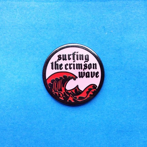 Crimson Wave Pin Hard Enamel Lapel Feminist Surfing Aunt Flo Ladies Menstruation Female Girl Gang Red and Pink Blood Ocean Flair Hat Pin by MolassesWave on Etsy https://www.etsy.com/listing/294154465/crimson-wave-pin-hard-enamel-lapel