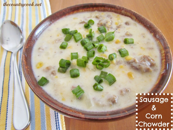 Country Cook: Sausage & Corn Chowder (I would probably add some cheese ...