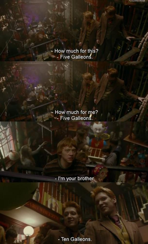 """""""Ten galleons."""" — Fred and George Weasley"""