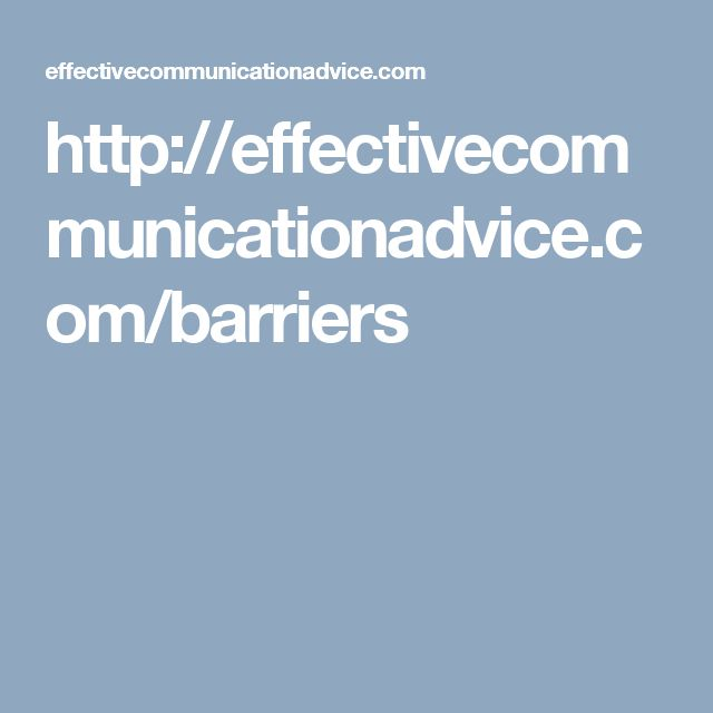 I found this resource valuable as it also has a list of common barriers to effective communication, it has a link to the keys to effective communication as well as a video that explains the barriers to communication more.
