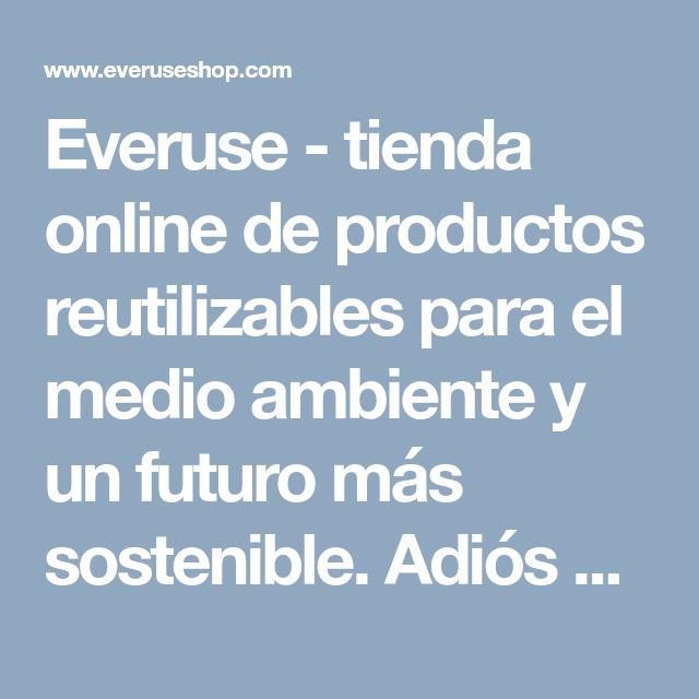 Everuse - tienda online de productos reutilizables para el medio ambiente y un futuro más sostenible. Adiós a los productos desechables.