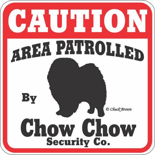 "Our Price $7.95  ID: 201100010881  This ""Caution Area Patrolled by Chow Chow"" sign is a great way to let everyone know you have a Chow Chow patrolling your property. These signs are screen printed on UV protected Styrene. These 11"" x 11"" signs are weather resistant and suitable for outdoors. Made in the USA  http://www.calendars.com/dbs/Chow-Chows/Chow-Chow-Caution-Sign/prod201100010881/?categoryId=cat10057=cat10057"