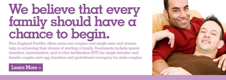 New England Fertility offers same sex (gay and lesbian) couples help in achieving their dream of starting a family. Treatments include sperm donation, artificial insemination (IUI), and in vitro fertilization (IVF) for same sex female (lesbian) couples and egg donation and gestational surrogacy for gay male couples.