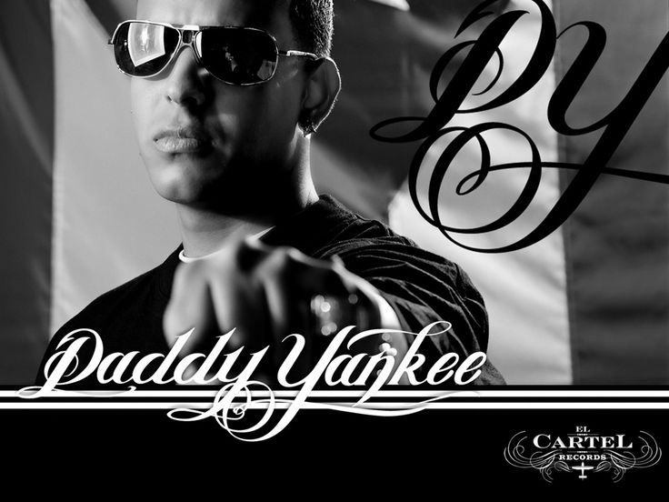 Daddy Yankee- love his music. He was born in San Juan, just like me.