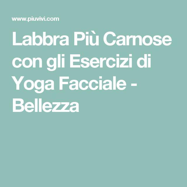 Labbra Più Carnose con gli Esercizi di Yoga Facciale - Bellezza