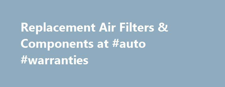Replacement Air Filters & Components at #auto #warranties http://poland.remmont.com/replacement-air-filters-components-at-auto-warranties/  #auto air filters # Featured Products Featured Brands Without the air filter, your engine will be strained and soon damaged by harmful particles. That is why it is so important to replace your old paper air filter in time. Most experts recommend drivers do that every 10,000 – 15,000 miles. However, for those people whose routes pass through debris and…