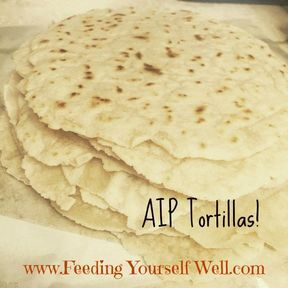 AIP Tortillas made with Otto's Naturals Cassava Flour (vegan-option) | Feeding Your Wellness