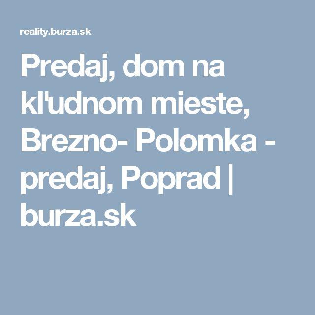 Predaj, dom na kľudnom mieste, Brezno- Polomka - predaj, Poprad | burza.sk