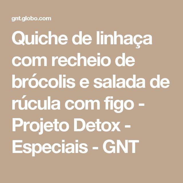 Quiche de linhaça com recheio de brócolis e salada de rúcula com figo - Projeto Detox - Especiais - GNT