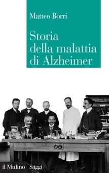 """Giovedì 31 maggio h. 18  Presentazione """"Storia della malattia di Alzheimer"""" Il Mulino.  Intervengono con l'autore: Salvatore Veca, Bernardino Fantini, Alessandro Pagnini"""