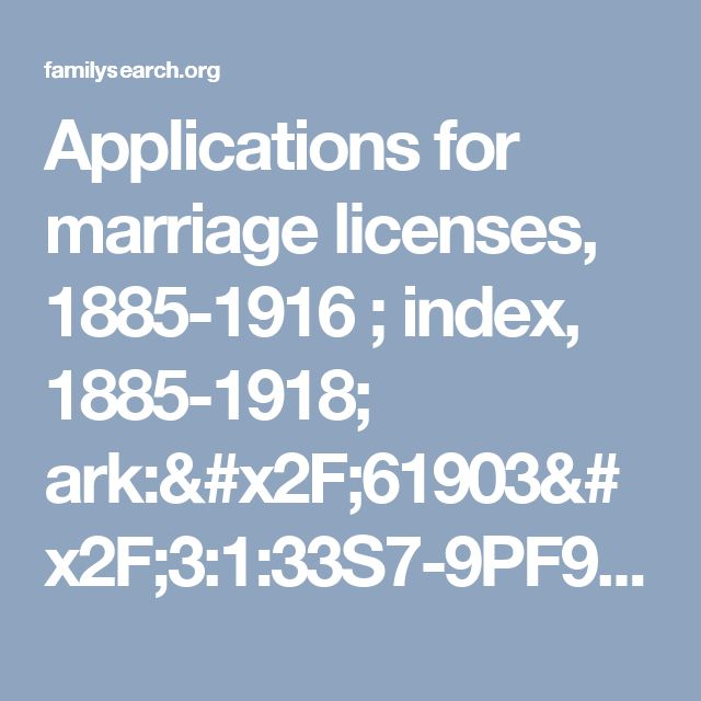 Applications for marriage licenses, 1885-1916 ; index, 1885-1918; ark:/61903/3:1:33S7-9PF9-5KL