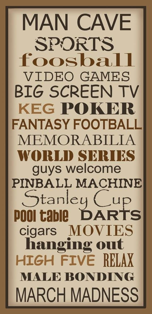 mine would be:  table hockey, video games, poker, fantasy football, world series, pinball, stanley cup, pool table, darts, highfive, relax, superbowl