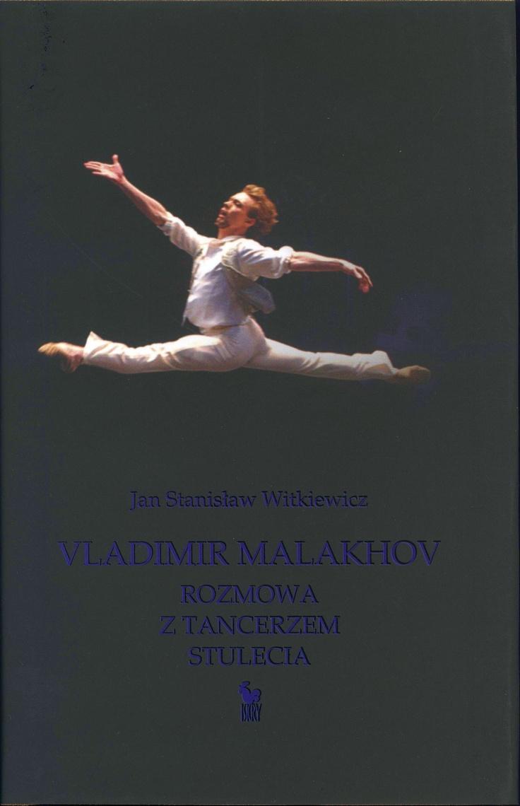"""""""Vladimir Malakhov. Rozmowa z tańcerzem stulecia"""" Jan Stanisław Witkiewicz Cover by Andrzej Barecki Published by Wydawnictwo Iskry 2008"""