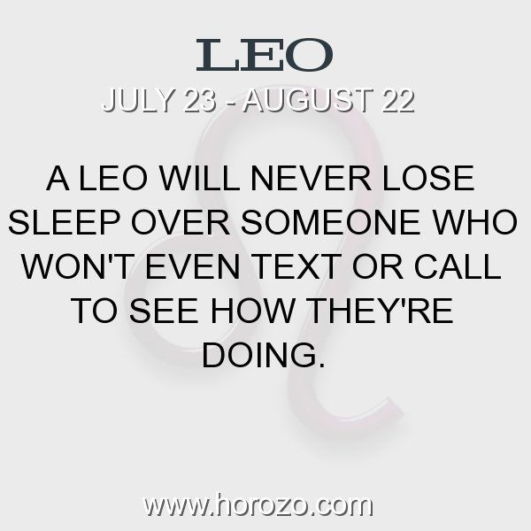 Fact about Leo: A Leo will never lose sleep over someone who won't even text or call to see how they're doing. #leo, #leofact, #zodiac. More info here: www.horozo.com