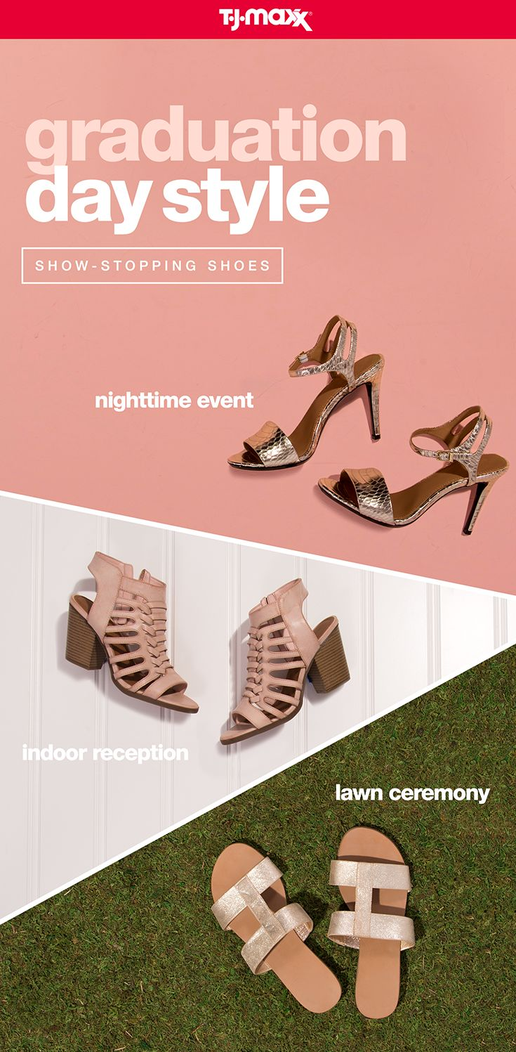 """When it comes to graduation day fashion, your shoes should make a statement! For a daytime ceremony outdoors, grab a comfy yet cool pair of flats that keep you on your feet. An indoor reception? A trendy shoe with a block heel will earn you an """"A"""" in style points. For a more elegant affair, slip on a strappy sandal in a fancy, metallic hue. Find more graduation day shoes at your local T.J.Maxx or tjmaxx.com."""