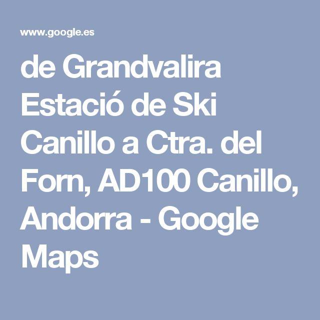 de Grandvalira Estació de Ski Canillo a Ctra. del Forn, AD100 Canillo, Andorra - Google Maps