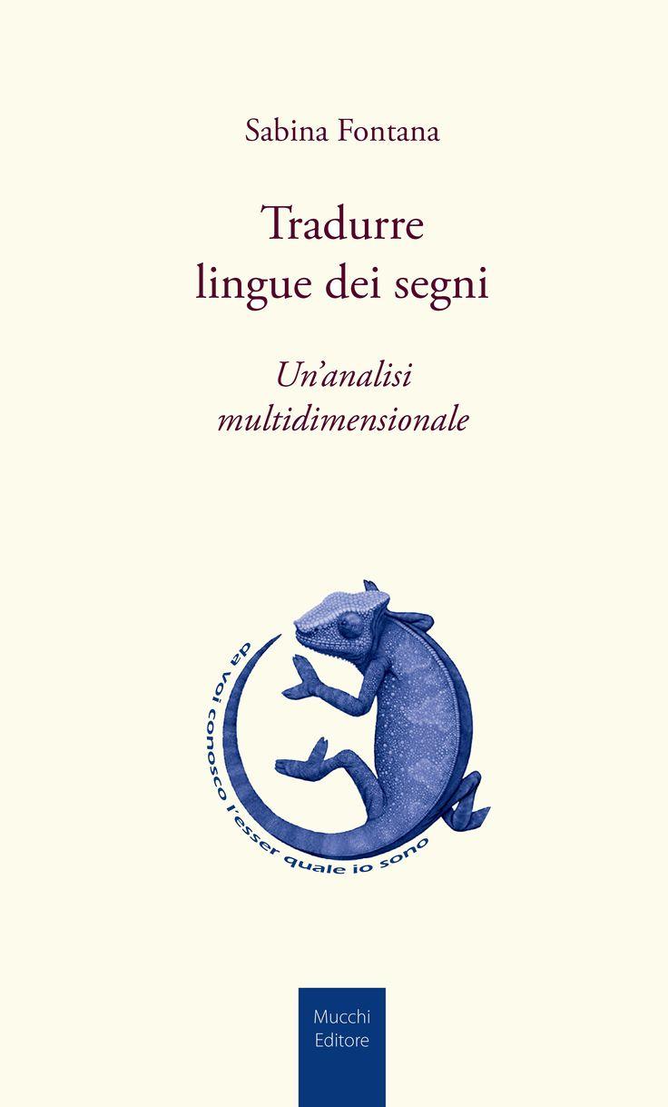 Tradurre lingue dei segni. Un'analisi multidimensionale di Sabina Fontana per la collana di traduttologia STRUMENTI Nuova serie.