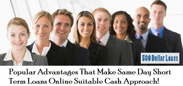 Popular Advantages That Make Same Day Short Term Loans #Online Suitable Cash Approach! #500dollarloans @ www.500dollarloans.com.au