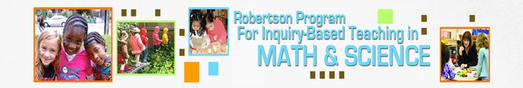 The Robertson Program for Inquiry-Based Teaching in Mathematics and Science seeks to support and inspire elementary teachers to design inquiry-based learning environments for children that encourage curiosity and a love of learning, instill a sense of expertise, promote equitable practices and a deeper understanding of mathematics and science concepts.