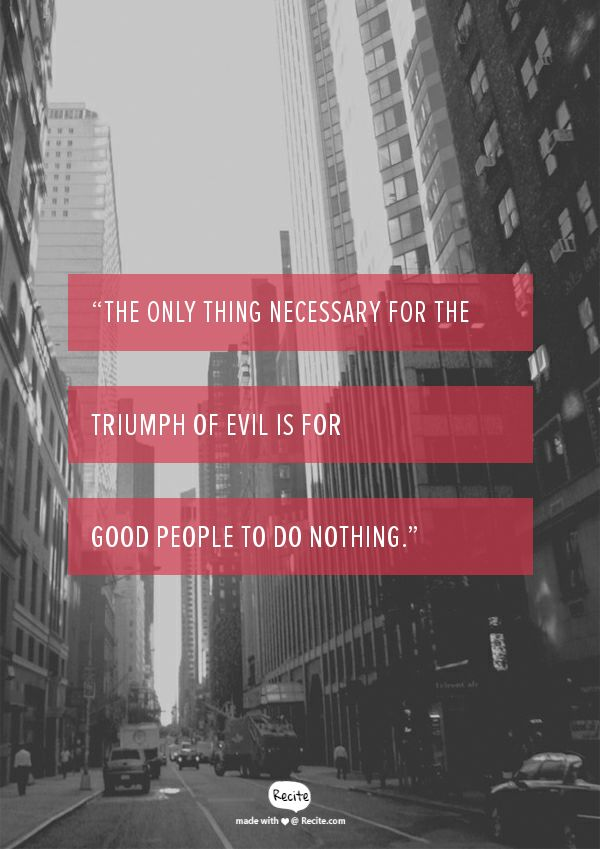 """""""The only thing necessary for the triumph of evil is for good people to do nothing."""" - Quote From Recite.com #RECITE #QUOTE"""