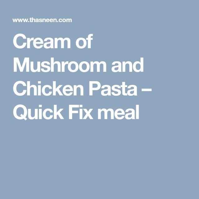 Cream of Mushroom and Chicken Pasta – Quick Fix meal