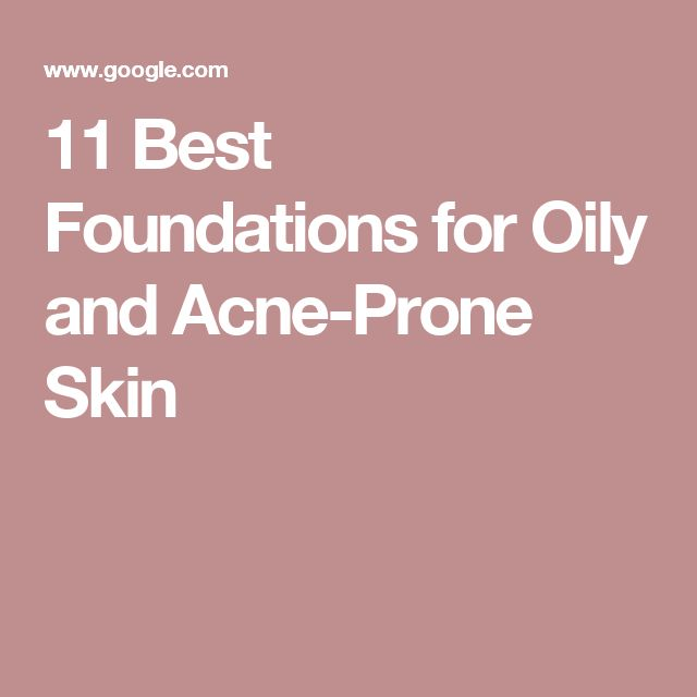 11 Best Foundations for Oily and Acne-Prone Skin