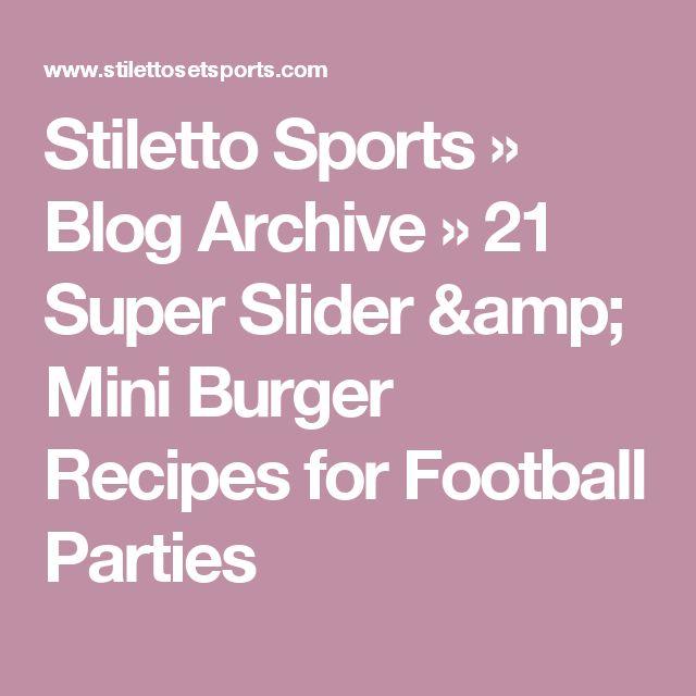 Stiletto Sports  » Blog Archive   » 21 Super Slider & Mini Burger Recipes for Football Parties