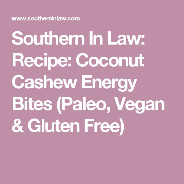 Southern In Law: Recipe: Coconut Cashew Energy Bites (Paleo, Vegan & Gluten Free)
