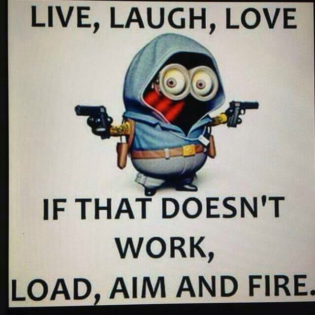 Live Love And Laugh Quotes: Live,Laugh,Love If Dat Doesn't Work Load,Aim,Fire