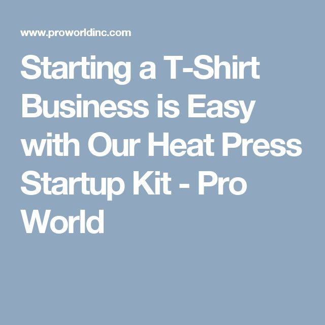 Starting a T-Shirt Business is Easy with Our Heat Press Startup Kit - Pro World