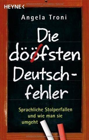Angela Troni Die döfsten Deutschfehler: Sprachliche Stolperfallen und wie man sie umgeht