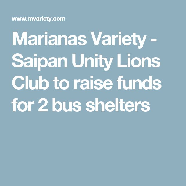 Marianas Variety - Saipan Unity Lions Club to raise funds for 2 bus shelters