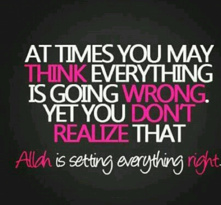 Allah is setting everything right =)