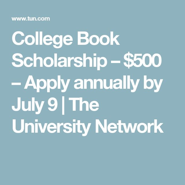 College Book Scholarship – $500 – Apply annually by July 9   The University Network