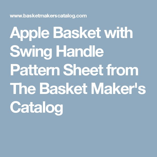 Apple Basket with Swing Handle Pattern Sheet from The Basket Maker's Catalog