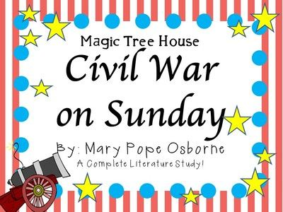 Free! Civil War on Sunday by Mary Pope Osborne: A Complete Literature Study! from KidsForever on TeachersNotebook.com -  (68 pages)  - Everything you need for a complete literature study of Civil War on Sunday by Mary Pope Osborne. The perfect Magic Tree House book to enhance a child's understanding of the Civil War.