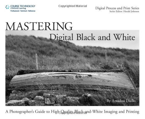Mastering digital black and white a photographers guide to high quality black and
