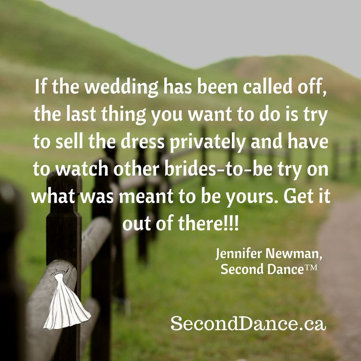 If the wedding has been called off, the last thing you want to do is try to sell the dress privately and have to watch other brides-to-be try on what was meant to be yours. Get it out of there!!! Jennifer Newman, Second Dance™  #bride #bridal #wedding #weddingdress #bridalgown #weddinggown #GTA #Niagara #Toronto #Hamilton #Buffalo #NewYork #WesternNewYork #Kitchener #Waterloo #engagement #fiancee #proposal #weddingtrends #DIY #budget