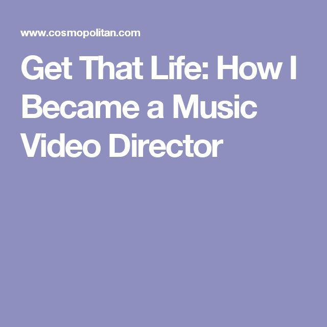 Get That Life: How I Became a Music Video Director