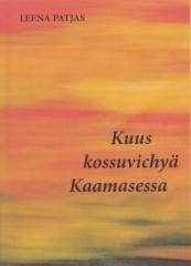 Leena Patjas: Kuus kossuvissyä Kaamasessa. Omakustanne 2013.